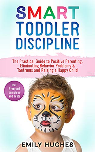 SMART Toddler Discipline: The Practical Guide to Positive Parenting, Eliminating Behavior Problems & Tantrums and Raising a Happy Child (English Edition)