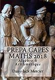 PREPA CAPES MATHS 2018 Algèbre & Arithmétique