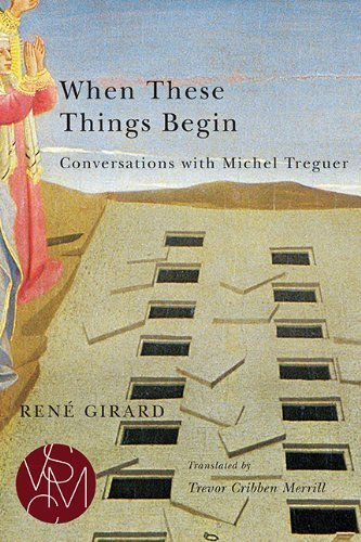 When These Things Begin: Conversations with Michel Treguer (Studies in Violence, Mimesis, & Culture) 1st Edition by Girard, Ren¨¦ (2014) Taschenbuch