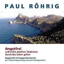 Angstfrei und voller positiver Gedanken durch das Leben gehen: Doppel-CD mit Suggestionstexten zur Tiefenentspannung und zum Nachsprechen