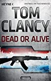 Dead or Alive: Thriller (JACK RYAN, Band 13) - Tom Clancy