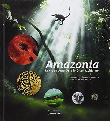Amazonia. La vie au coeur de la forêt amazonienne