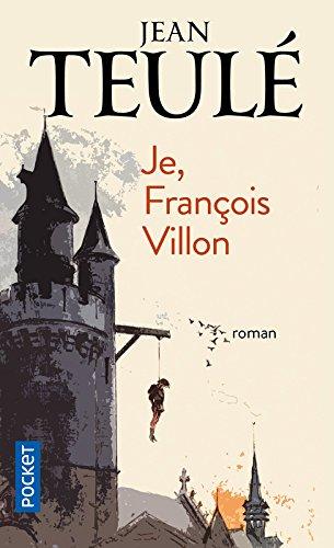 Je, François Villon par Jean TEULÉ