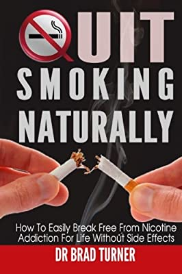 Quit Smoking Naturally: How To Break Free From Nicotine Addiction For Life Without Side Effects from CreateSpace Independent Publishing Platform