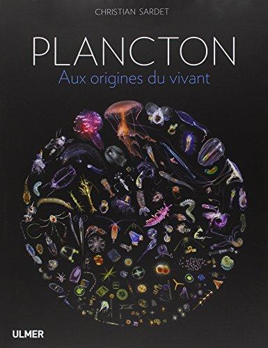 Plancton - Aux origines du vivant. par Christian Sardet