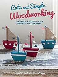 Cute and Simple Woodworking: 35 beautiful step-by-step projects for the home