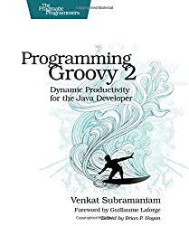 Programming Groovy 2: Dynamic Productivity for the Java Developer (Pragmatic Programmers)