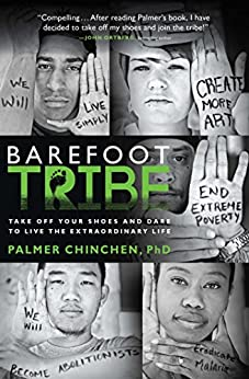 Barefoot Tribe: Take Off Your Shoes and Dare to Live the Extraordinary Life (English Edition) par [Chinchen, Palmer]