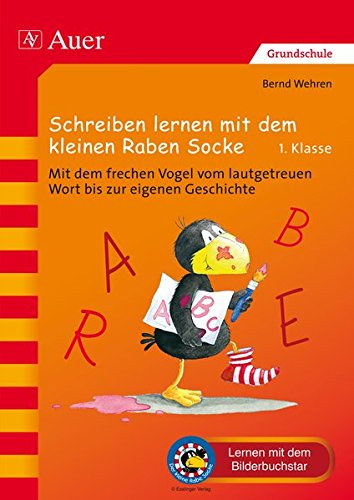 Schreiben lernen mit dem kleinen Raben Socke: Mit dem frechen Vogel vom lautgetreuen Wort bis zur eigenen Geschichte (1. Klasse) (Der kleine Rabe Socke bei Auer)