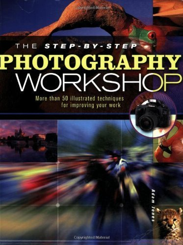 The Step-By-Step Photography Workshop by Adam Jones (2004-08-08)
