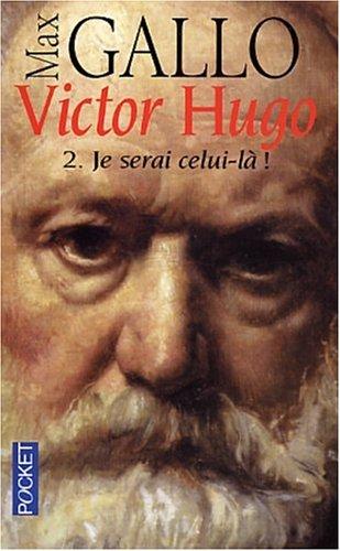 Victor Hugo 2/Je Serai Celui-LA (1844-85) (Pocket) por Max Gallo