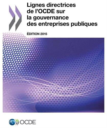 Lignes directrices de l'Ocde sur la gouvernance des entreprises publiques, Édition 2015: Edition 2015