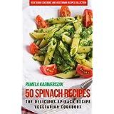 50 Spinach Recipes – The Delicious Spinach Recipe Vegetarian Cookbook (Vegetarian Cookbook and Vegetarian Recipes Collection 18) (English Edition)