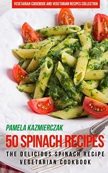 50 Spinach Recipes - The Delicious Spinach Recipe Vegetarian Cookbook (Vegetarian Cookbook and Vegetarian Recipes Collection 18) (English Edition) par [Kazmierczak, Pamela]