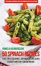 50 Spinach Recipes - The Delicious Spinach Recipe Vegetarian Cookbook (Vegetarian Cookbook and Vegetarian Recipes Collection 18) (English Edition)