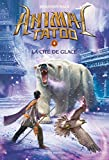 Animal Tatoo, Tome 4 : La cité de glace