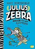 Julius Zebra - Ärger mit den Ägyptern (Die Julius Zebra-Reihe, Band 3) - Gary Northfield