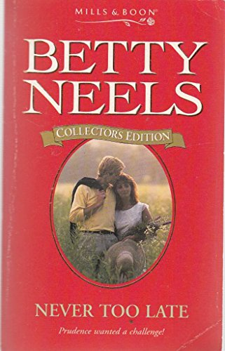 Never Too Late (Betty Neels Collector's Editions)