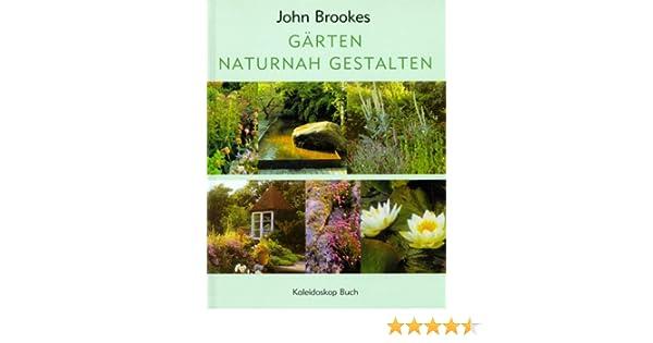 Gärten Naturnah Gestalten: Amazon.de: John Brookes: Bücher
