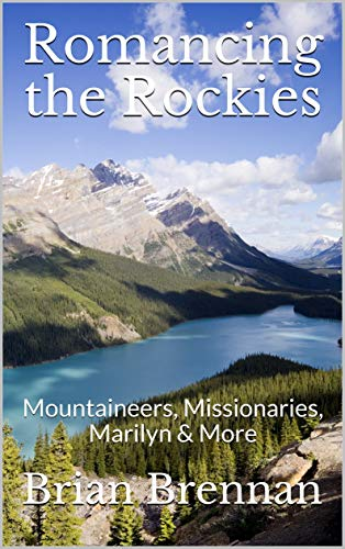 Romancing the Rockies: Mountaineers, Missionaries, Marilyn & More (English Edition) - Canadian Pacific Hotel
