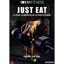 JUST EAT le guide alimentaire de la prise de masse efficace (70 à 79 Kg): 3 plans alimentaires détaillés et adaptés à votre poids pour prendre du muscle rapidement