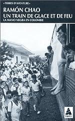 Un train de glace et de feu - La mano negra en Colombie de Ramòn Chao