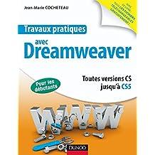 Travaux pratiques avec Dreamweaver : Toutes versions jusqu'à CS5