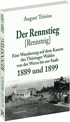 Der Rennstieg [Rennsteig] 1889 und 1899: Eine Wanderung auf dem Kamm des Thüringer Waldes von der Werra bis zur Saale