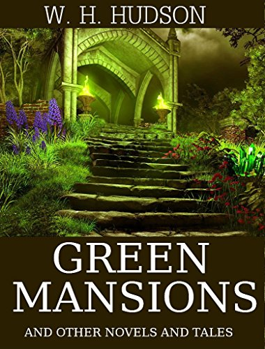 Green Mansions and Other Novels and Tales: Boxed Set (English Edition) (Native American Romance Movies)
