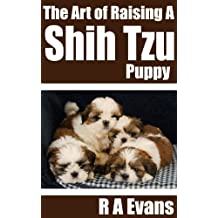 The Art of Raising A Shih Tzu Puppy (English Edition)