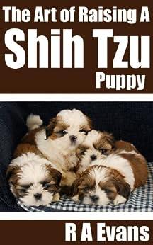 The Art of Raising A Shih Tzu Puppy (English Edition) di [Evans, R A]