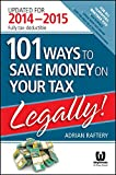 101 Ways to Save Money on Your Tax - Legally! 2014 - 2015 (101 Ways to Save Money on Your Tax Legally) (English Edition)