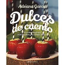 Dulces de cuento: 50 recetas inspiradas en la literatura y los cuentos clásicos (Cocina