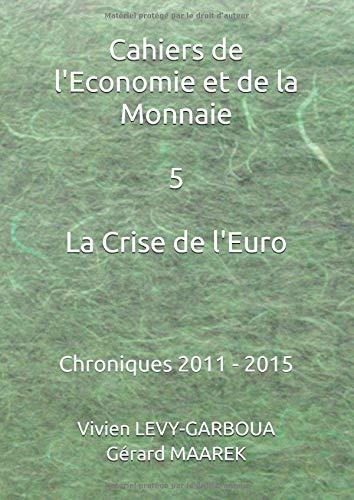 La Crise de l'Euro: Chroniques 2011 - 2015 par Gérard MAAREK