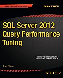 SQL Server 2012 Query Performance Tuning (Expert's Voice in SQL Server) by Grant Fritchey (2012-06-19)