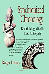 Synchronized Chronology: A Simple Correction to Egyptian Chronology Resolves the Major Problems in Biblical and Greek Archaeology