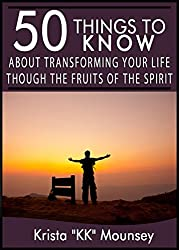 50 Things to Know About Transforming Your Life Though the Fruits of the Spirit: Ways To Live By The Fruits Of The Spirit (English Edition)