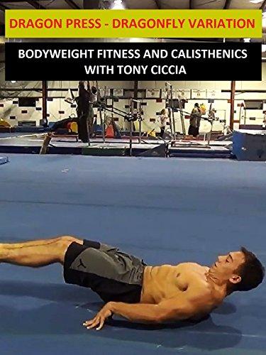 Dragon Press:  Dragonfly Variation – Bodyweight Fitness and Calisthenics with Tony Ciccia [OV]