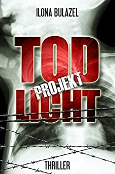 Projekt Todlicht: (Thriller) von [Bulazel, Ilona]