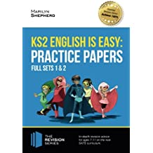 KS2 English is Easy: Practice Papers: Full Sets of KS2 English sample papers and the full marking criteria - Achieve 100% (Revision Series)