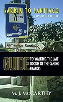 Sarria to Santiago: A Guide to Walking the last 100km of the Camino Frances (MM3 Camino Guides Book 1) by [McCarthy, Mark Joseph]