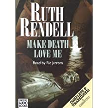 Make Death Love Me: Complete & Unabridged (An Inspector Wexford Mystery)
