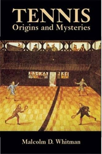 Tennis: Origins and Mysteries por Malcolm D. Whitman