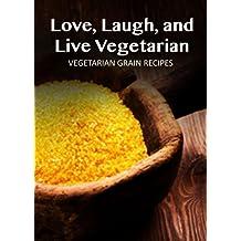 Vegetarian Grain Recipes (Love, Laugh, and Live Vegetarian) (English Edition)
