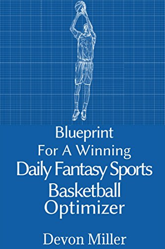 Blueprint for a Winning Daily Fantasy Sports Basketball Optimizer (English Edition) por Devon Miller
