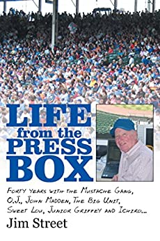 Life from the Press Box: Life from the Press Box: Forty Years with the Mustache Gang, O.J., John Madden, the Big Unit, Sweet Lou, Junior Griffey and Ichiro… Descargar PDF Ahora