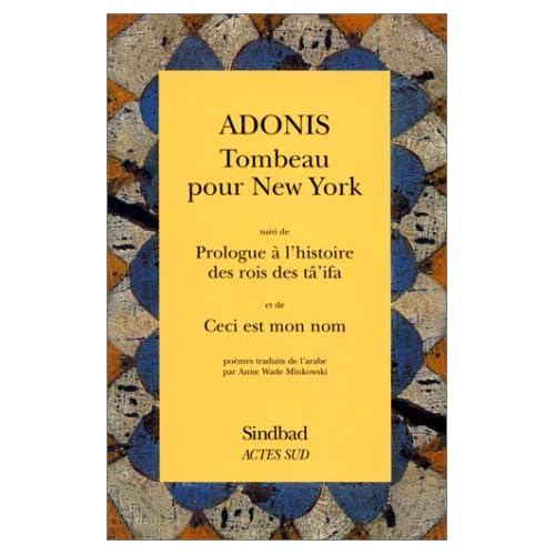 Tombeau pour New York. suivi de Prologue à l'histoire des rois des tâ'ifa. et de Ceci est mon nom : Poèmes