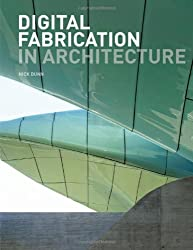 Digital Fabrication in Architecture by Nick Dunn (2012-09-19)
