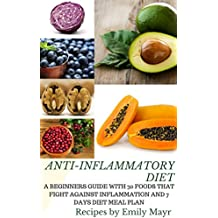 ANTI-INFLAMMATORY DIET: A BEGINNERS GUIDE WITH 30 FOODS THAT FIGHT AGAINST INFLAMMATION AND 7 DAYS DIET MEAL PLAN (English Edition)