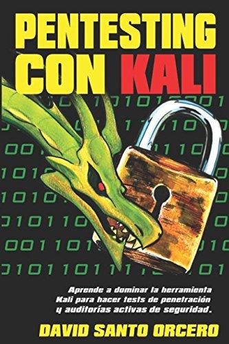Pentesting con Kali: Aprende a dominar la herramienta Kali de pentesting, hacking y auditorías activas de seguridad. por David Santo Orcero